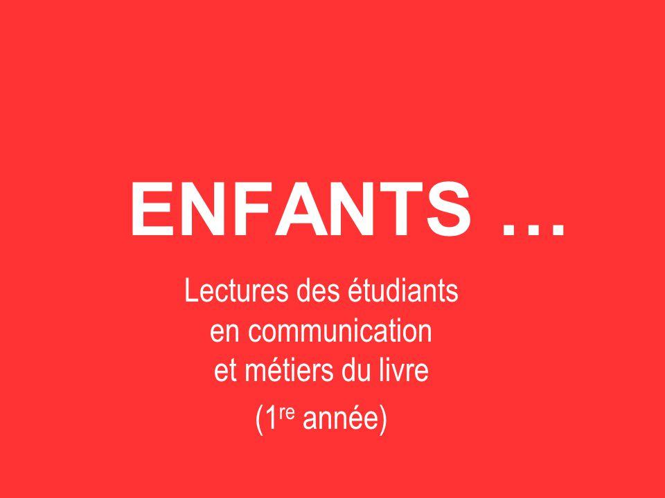 ENFANTS … Lectures des étudiants en communication et métiers du livre (1 re année)