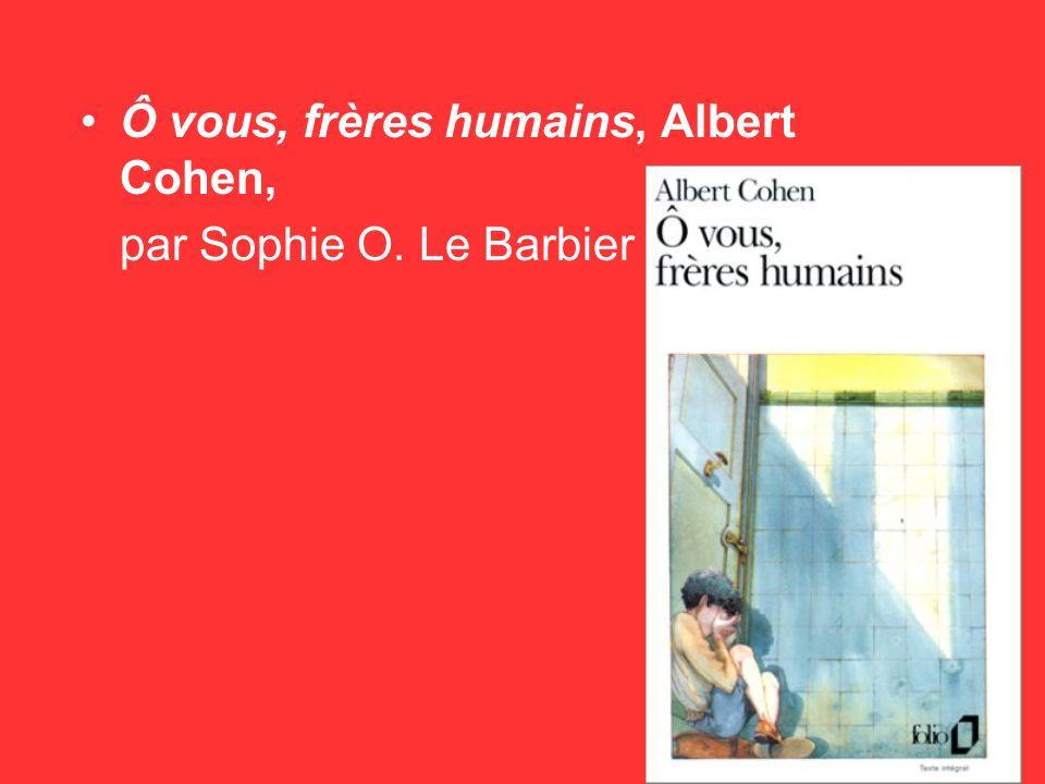 Ô vous, frères humains, Albert Cohen, par Sophie O. Le Barbier