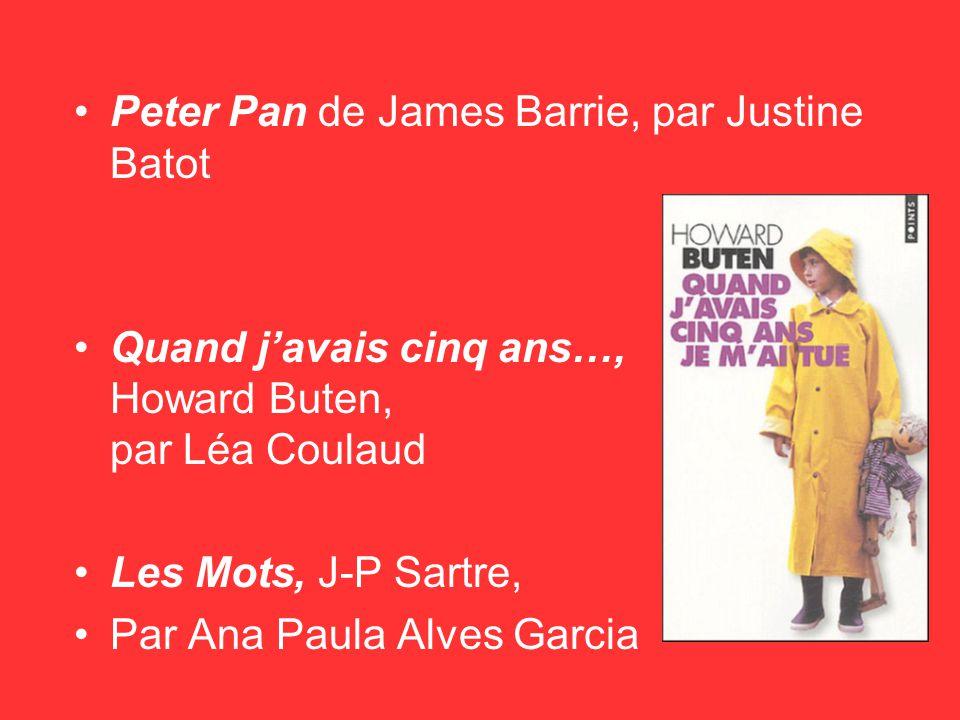 Peter Pan de James Barrie, par Justine Batot Quand javais cinq ans…, Howard Buten, par Léa Coulaud Les Mots, J-P Sartre, Par Ana Paula Alves Garcia