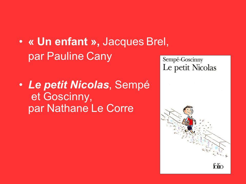 « Un enfant », Jacques Brel, par Pauline Cany Le petit Nicolas, Sempé et Goscinny, par Nathane Le Corre
