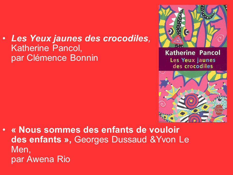 Les Yeux jaunes des crocodiles, Katherine Pancol, par Clémence Bonnin « Nous sommes des enfants de vouloir des enfants », Georges Dussaud &Yvon Le Men