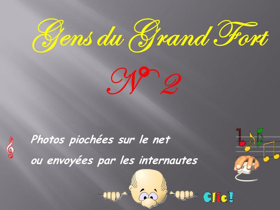 Gens du Grand Fort Photos piochées sur le net ou envoyées par les internautes N° 2