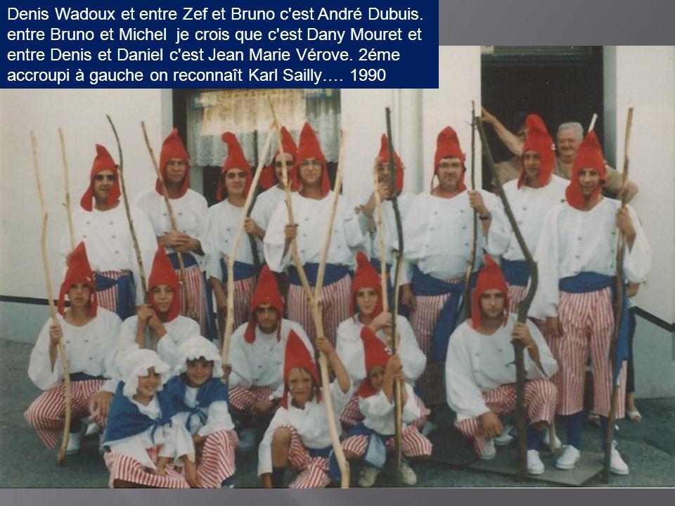 Denis Wadoux et entre Zef et Bruno c est André Dubuis.