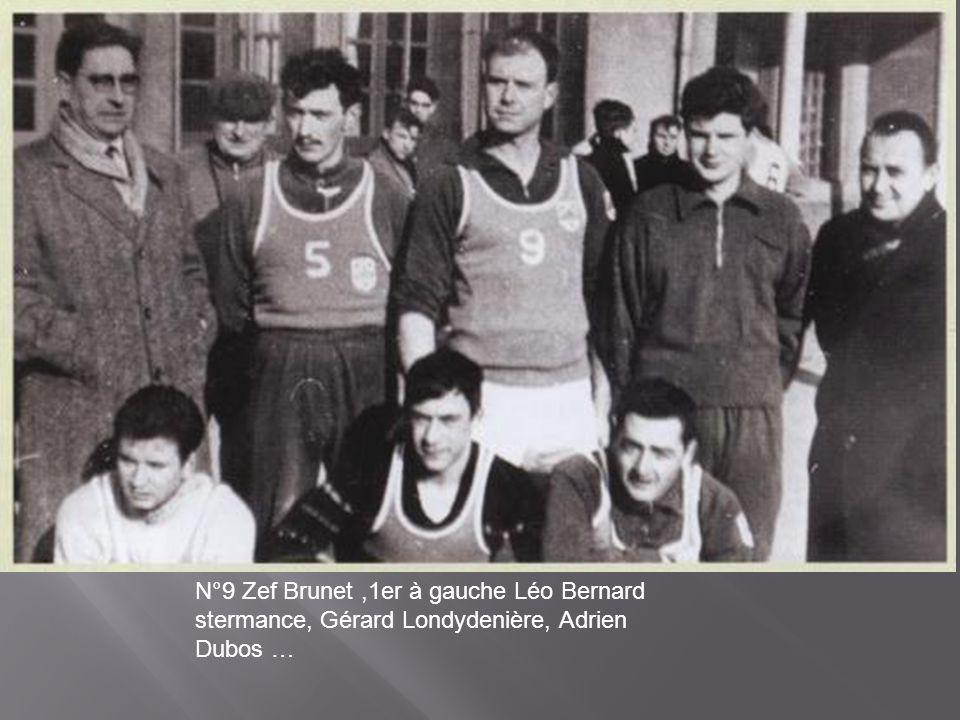 N°9 Zef Brunet,1er à gauche Léo Bernard stermance, Gérard Londydenière, Adrien Dubos …