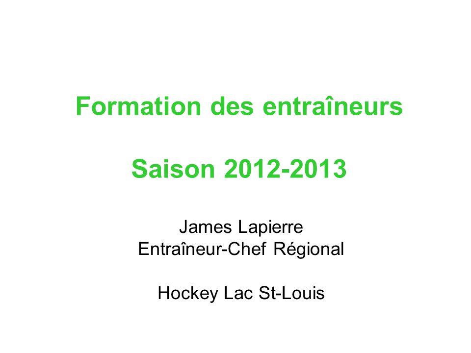 Formation des entraîneurs Saison 2012-2013 James Lapierre Entraîneur-Chef Régional Hockey Lac St-Louis