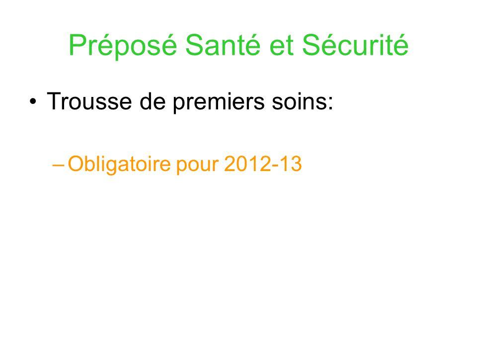Préposé Santé et Sécurité Trousse de premiers soins: –Obligatoire pour 2012-13