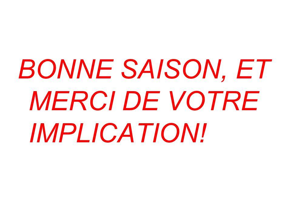 BONNE SAISON, ET MERCI DE VOTRE IMPLICATION!