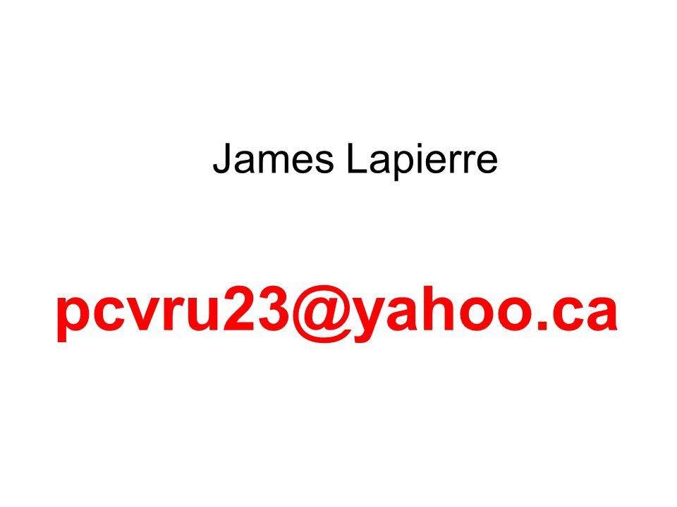 James Lapierre pcvru23@yahoo.ca