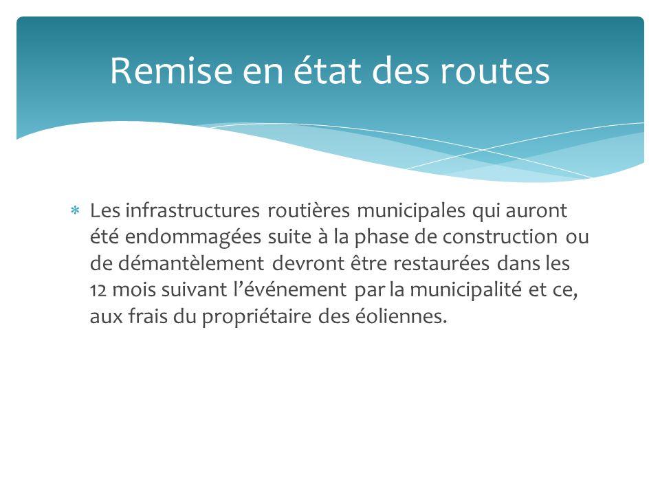 Les infrastructures routières municipales qui auront été endommagées suite à la phase de construction ou de démantèlement devront être restaurées dans les 12 mois suivant lévénement par la municipalité et ce, aux frais du propriétaire des éoliennes.