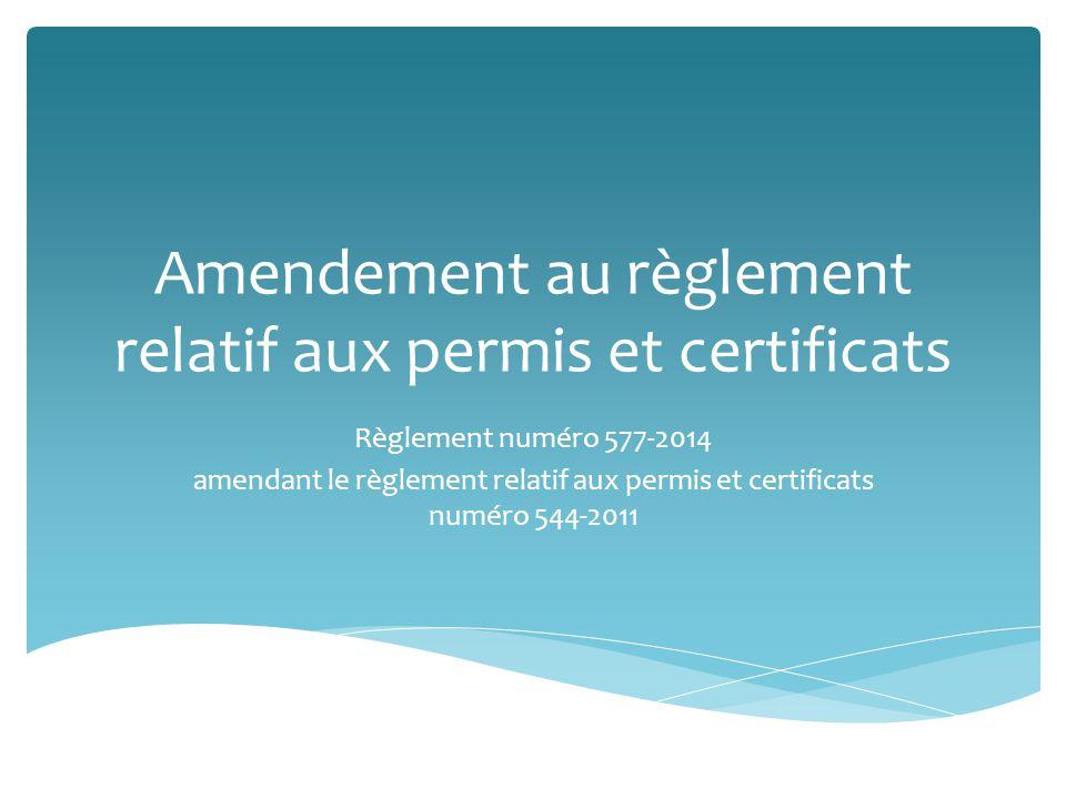 Amendement au règlement relatif aux permis et certificats Règlement numéro 577-2014 amendant le règlement relatif aux permis et certificats numéro 544-2011