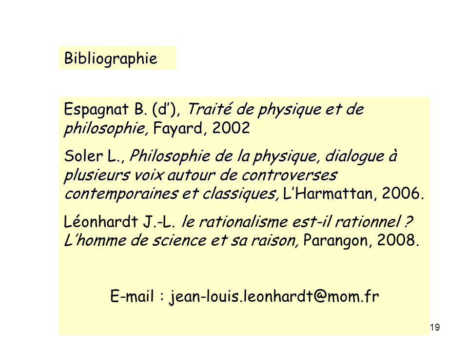 19 Bibliographie Espagnat B. (d), Traité de physique et de philosophie, Fayard, 2002 Soler L., Philosophie de la physique, dialogue à plusieurs voix a
