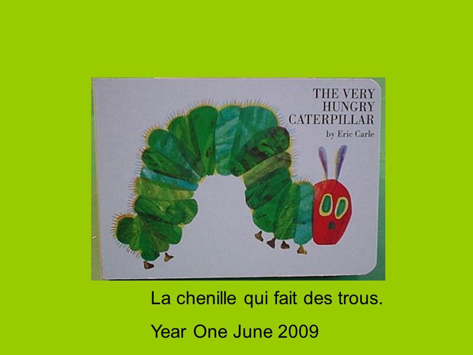 La chenille qui fait des trous. Year One June 2009