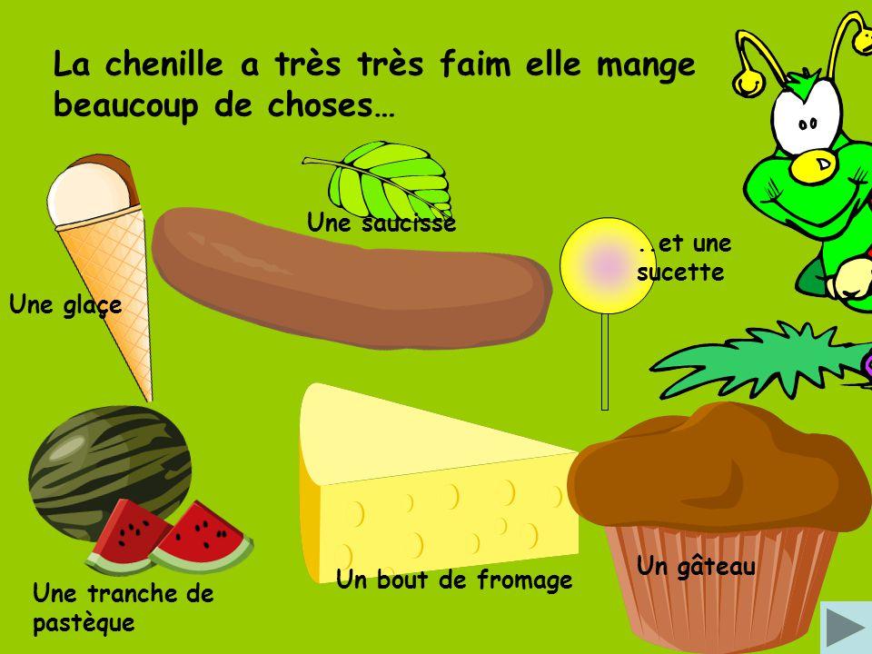 La chenille a très très faim elle mange beaucoup de choses… Une saucisse Une tranche de pastèque Une glaçe Un bout de fromage Un gâteau..et une sucette