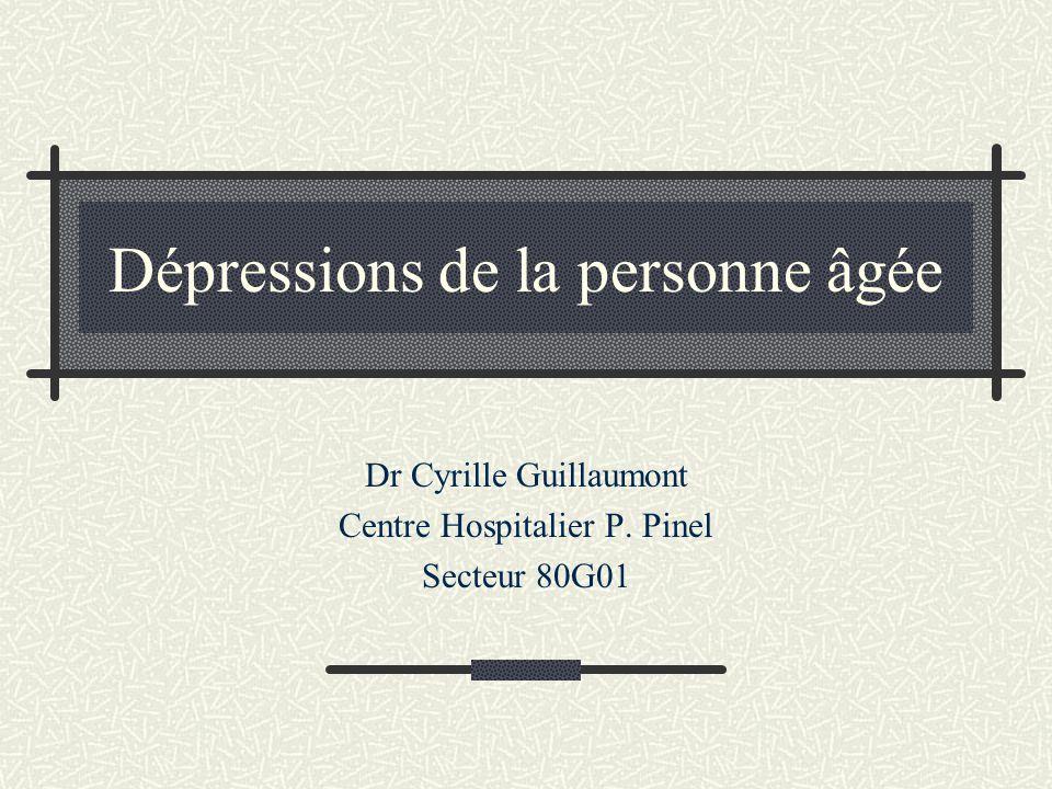 Dépressions de la personne âgée Dr Cyrille Guillaumont Centre Hospitalier P. Pinel Secteur 80G01