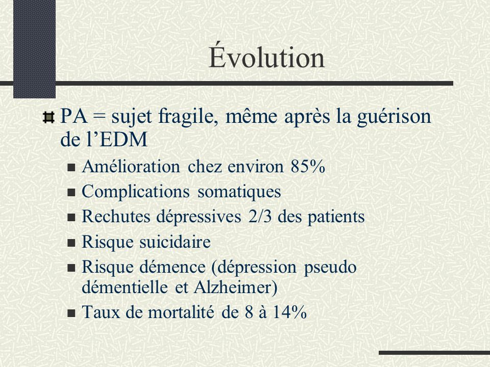 Évolution PA = sujet fragile, même après la guérison de lEDM Amélioration chez environ 85% Complications somatiques Rechutes dépressives 2/3 des patie