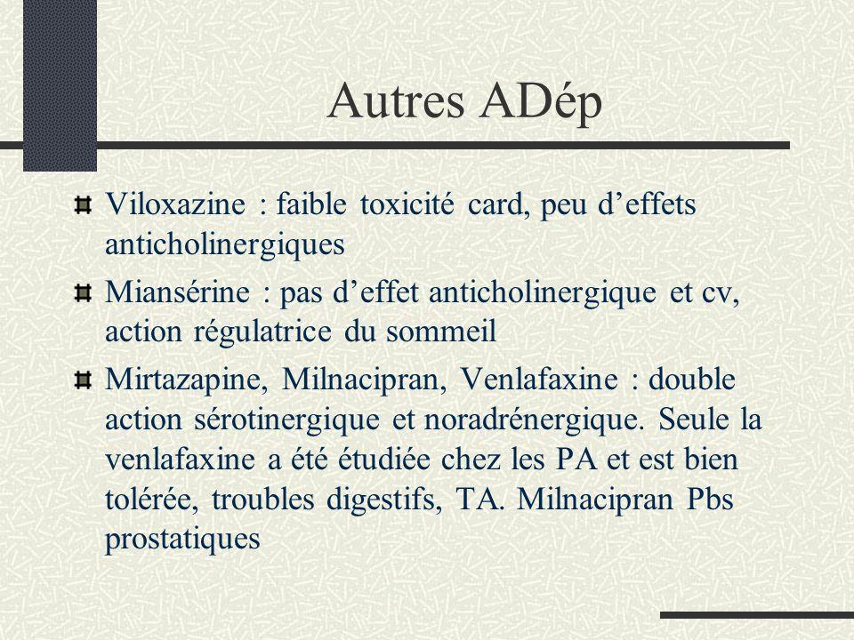 Autres ADép Viloxazine : faible toxicité card, peu deffets anticholinergiques Miansérine : pas deffet anticholinergique et cv, action régulatrice du s