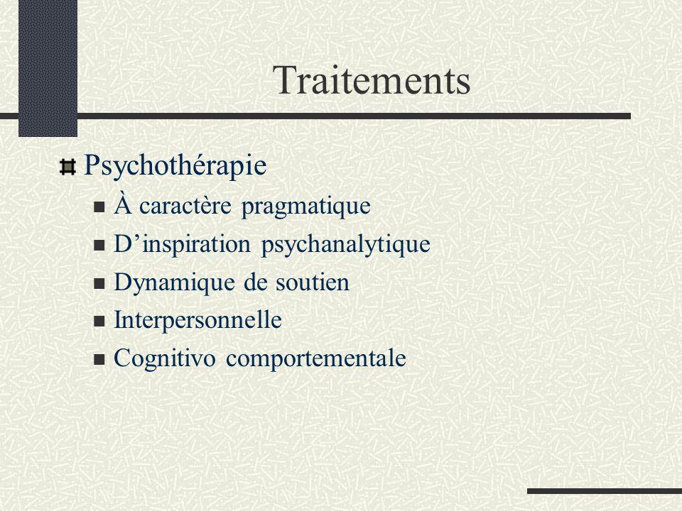Traitements Psychothérapie À caractère pragmatique Dinspiration psychanalytique Dynamique de soutien Interpersonnelle Cognitivo comportementale