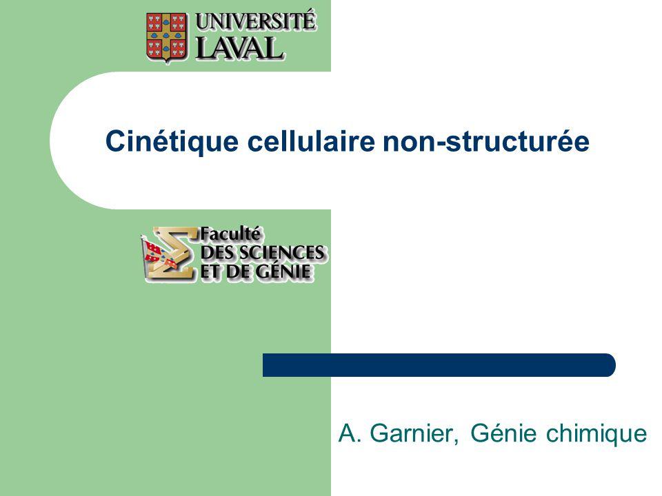 Cinétique cellulaire non-structurée A. Garnier, Génie chimique
