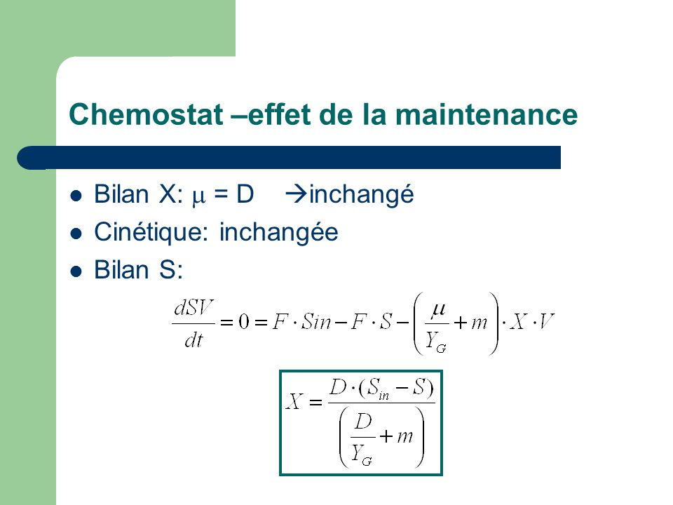 Chemostat –effet de la maintenance Bilan X: = D inchangé Cinétique: inchangée Bilan S: