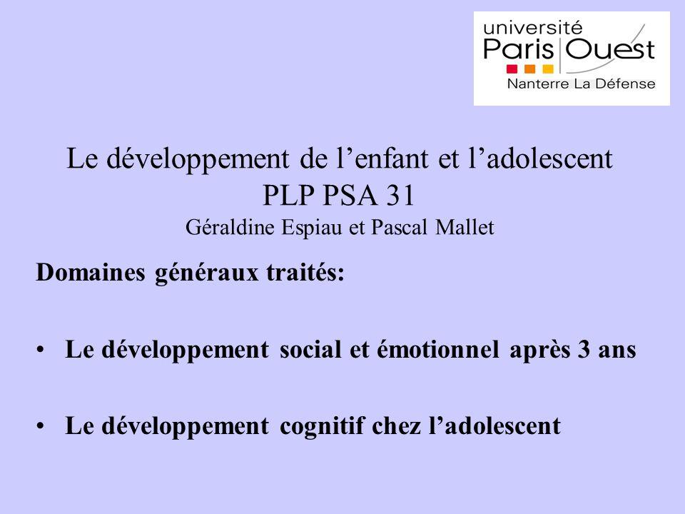 Le développement de lenfant et ladolescent PLP PSA 31 Géraldine Espiau et Pascal Mallet Domaines généraux traités: Le développement social et émotionnel après 3 ans Le développement cognitif chez ladolescent