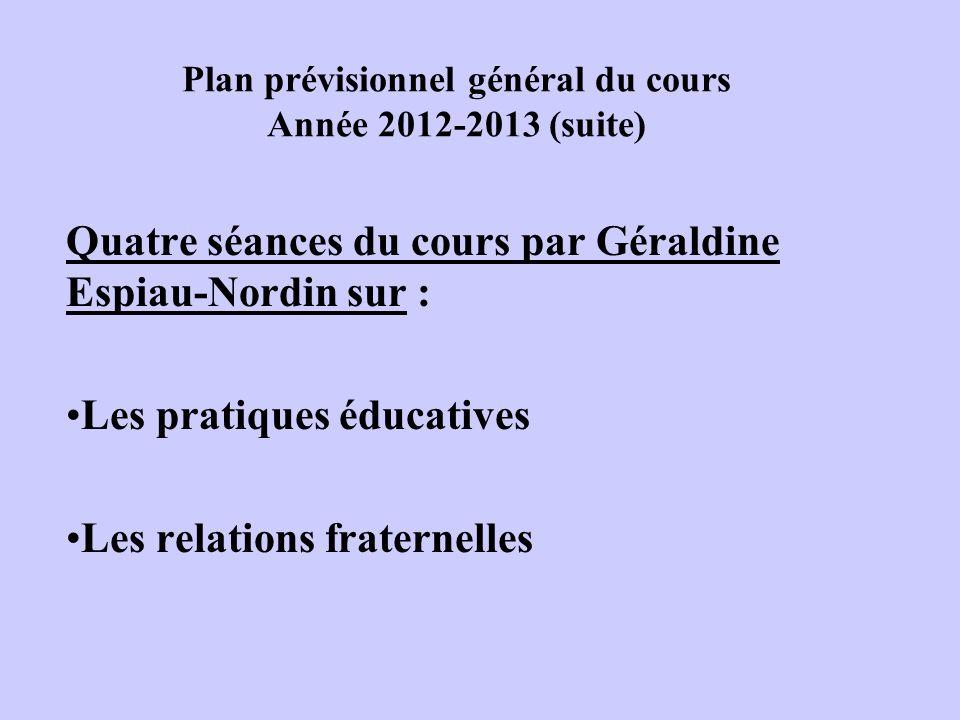 Plan prévisionnel général du cours Année 2012-2013 (suite) Quatre séances du cours par Géraldine Espiau-Nordin sur : Les pratiques éducatives Les relations fraternelles