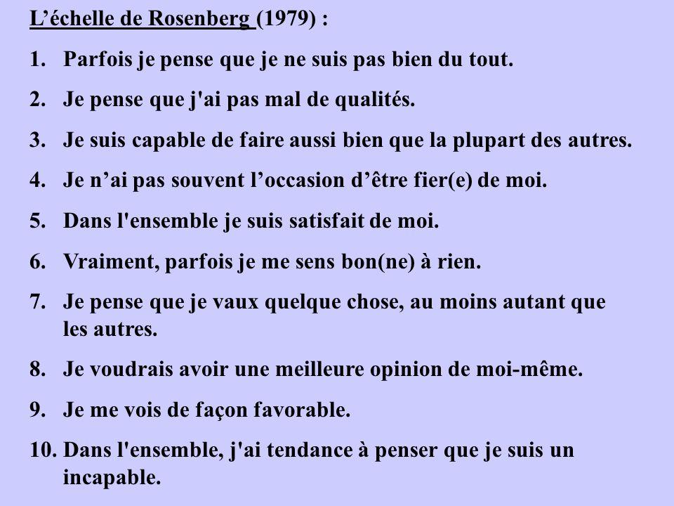 Léchelle de Rosenberg (1979) : 1.Parfois je pense que je ne suis pas bien du tout. 2.Je pense que j'ai pas mal de qualités. 3.Je suis capable de faire