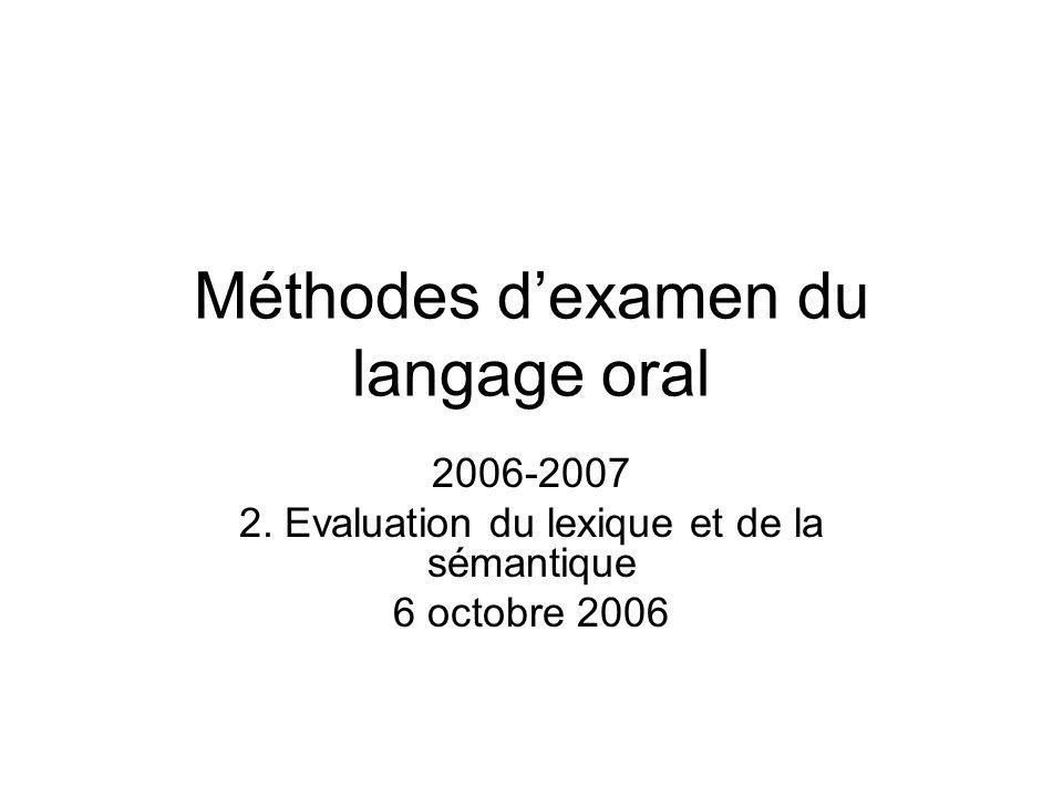 Méthodes dexamen du langage oral 2006-2007 2. Evaluation du lexique et de la sémantique 6 octobre 2006