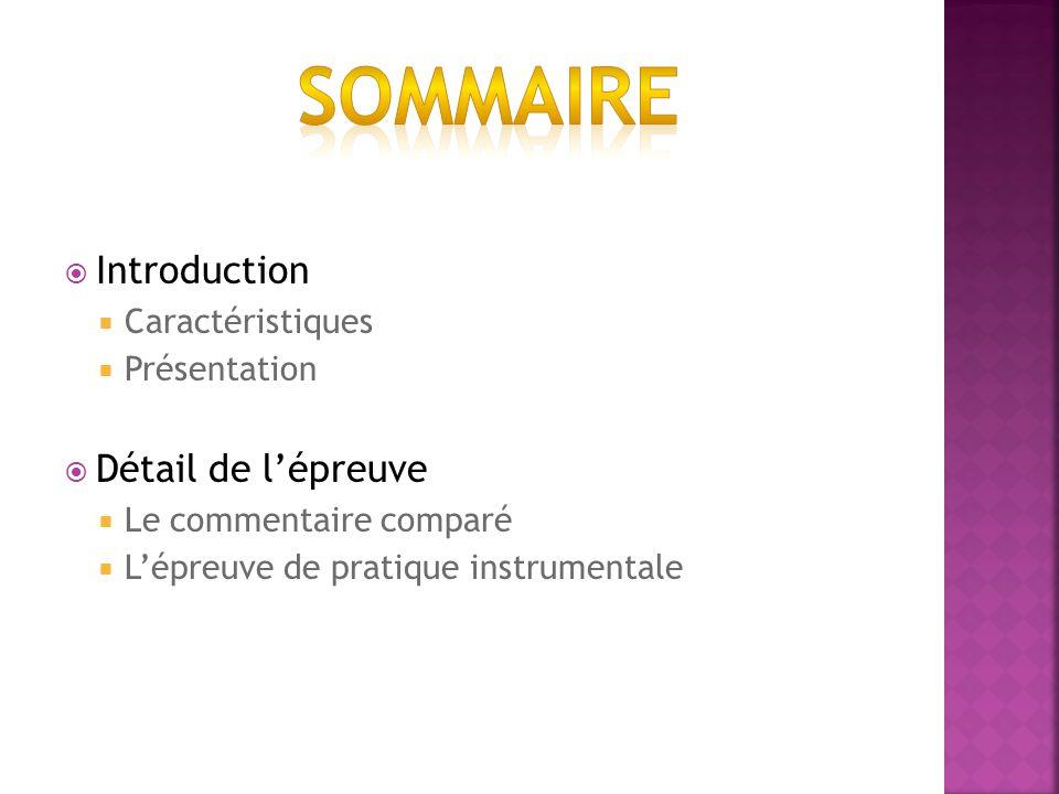 Introduction Caractéristiques Présentation Détail de lépreuve Le commentaire comparé Lépreuve de pratique instrumentale