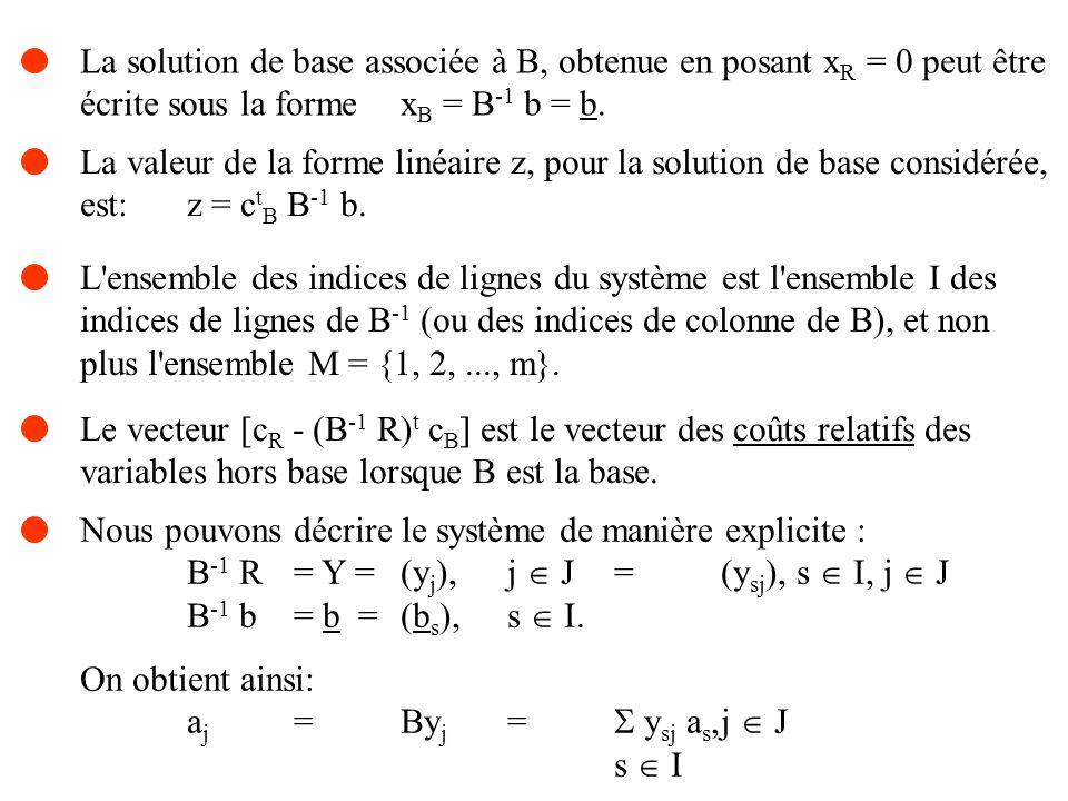 Étant donné une solution réalisable de base associée à une base B, une condition nécessaire et suffisante pour que cette solution soit optimale est que, pour tout j associé à une variable hors base, on ait c j - c t B y j 0.