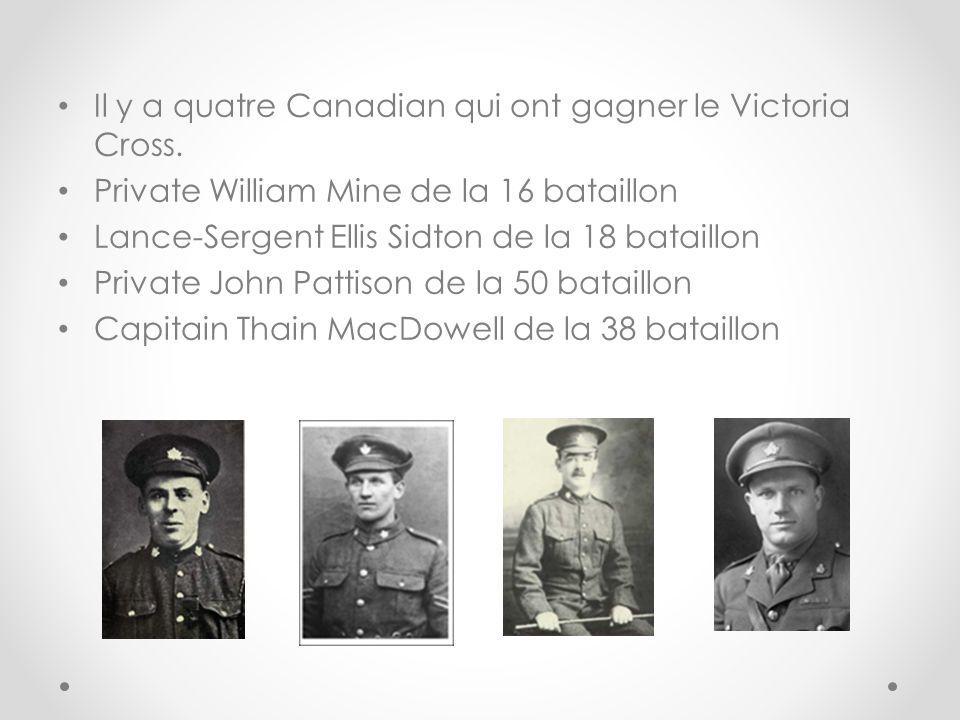 Il y a quatre Canadian qui ont gagner le Victoria Cross. Private William Mine de la 16 bataillon Lance-Sergent Ellis Sidton de la 18 bataillon Private
