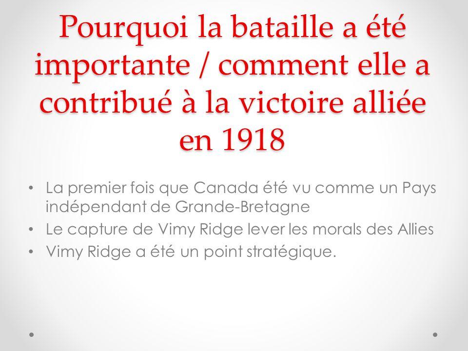 Pourquoi la bataille a été importante / comment elle a contribué à la victoire alliée en 1918 La premier fois que Canada été vu comme un Pays indépendant de Grande-Bretagne Le capture de Vimy Ridge lever les morals des Allies Vimy Ridge a été un point stratégique.