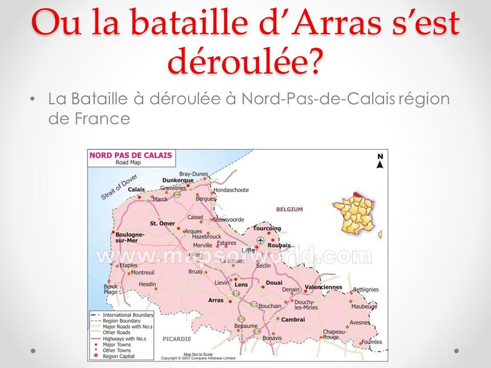 Ou la bataille dArras sest déroulée? La Bataille à déroulée à Nord-Pas-de-Calais région de France