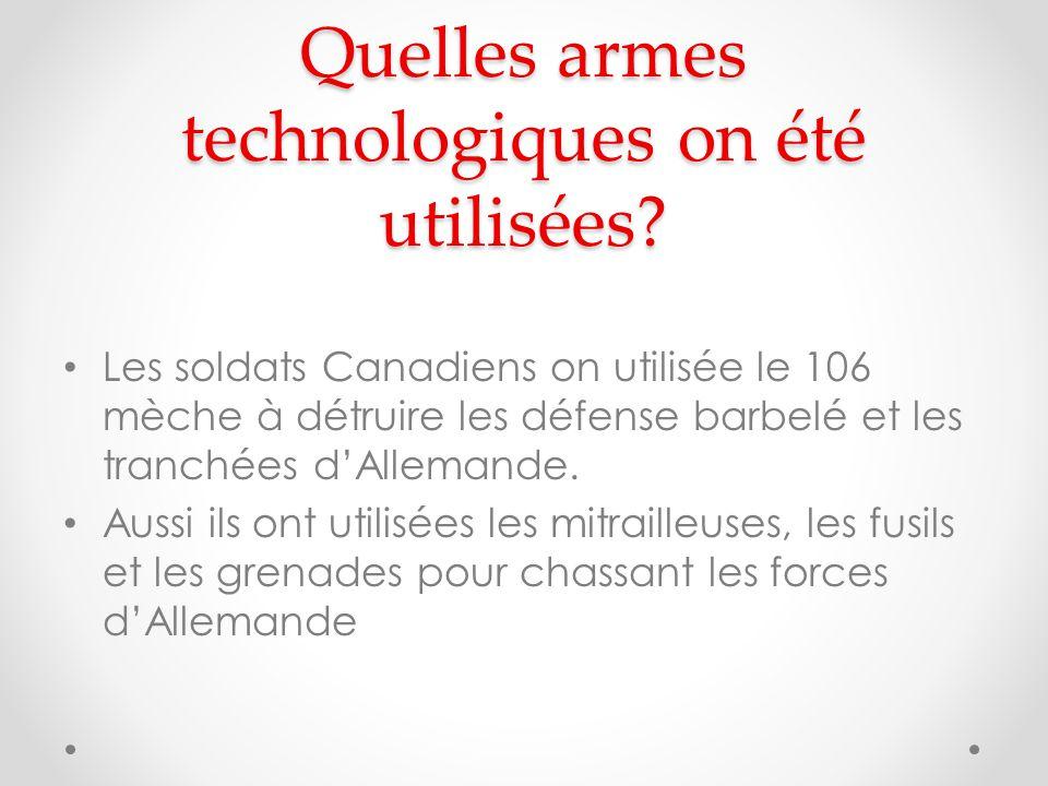 Quelles armes technologiques on été utilisées? Les soldats Canadiens on utilisée le 106 mèche à détruire les défense barbelé et les tranchées dAlleman