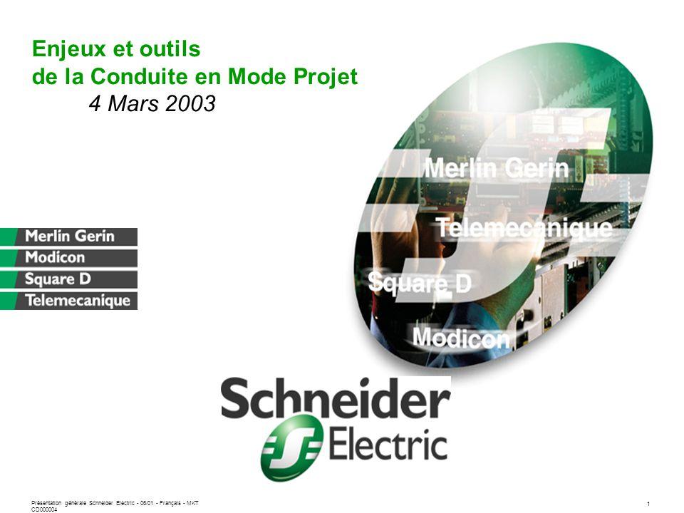 Enjeux et outils de la Conduite en Mode Projet 4 Mars 2003 Présentation générale Schneider Electric - 06/01 - Français - MKT CD000004 1