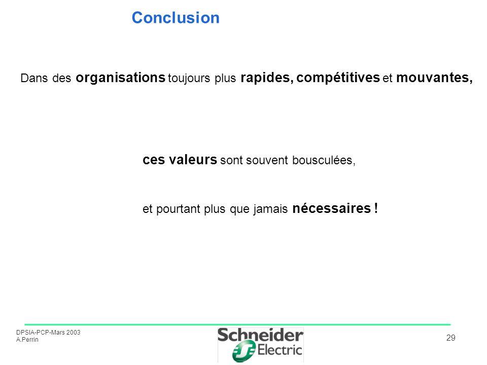 DPSIA-PCP-Mars 2003 A.Perrin 29 Dans des organisations toujours plus rapides, compétitives et mouvantes, ces valeurs sont souvent bousculées, et pourt
