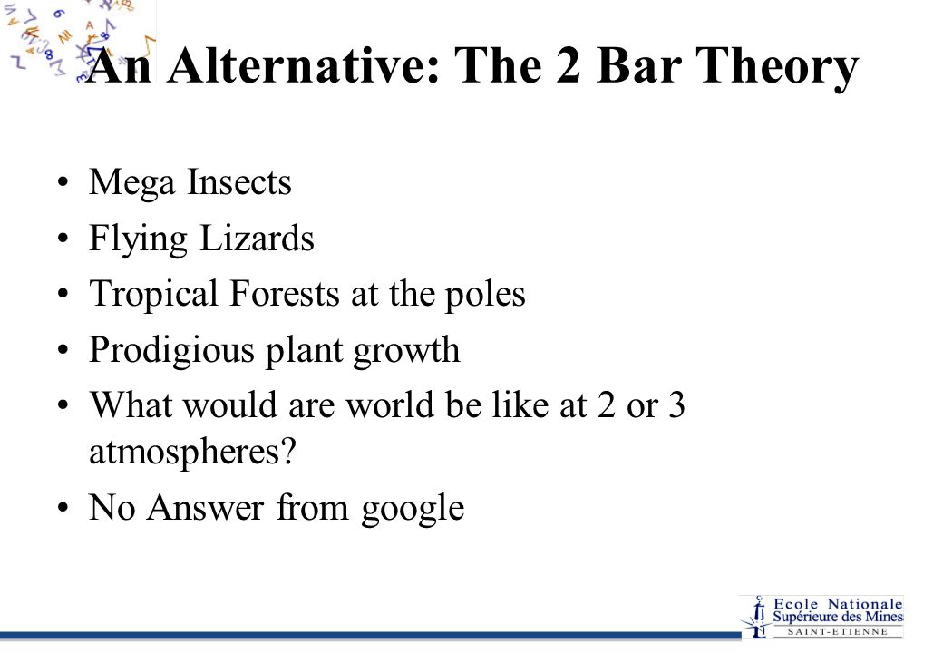 An Alternative: The 2 Bar Theory Mega Insects Flying Lizards Tropical Forests at the poles Prodigious plant growth What would are world be like at 2 o