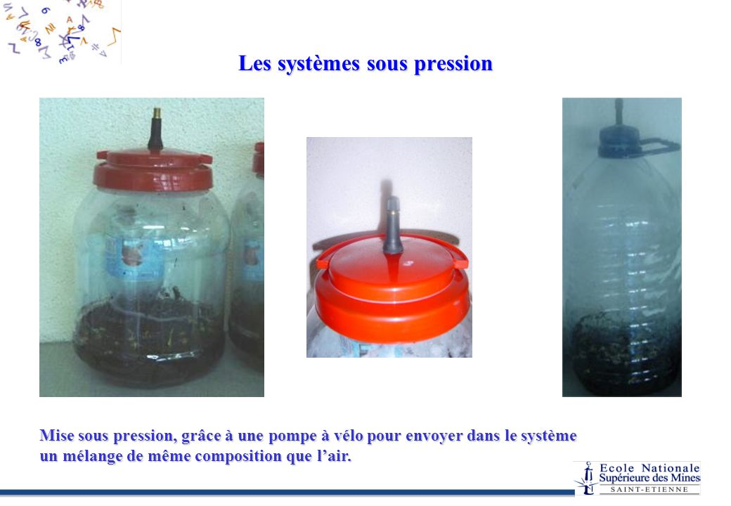 Les systèmes sous pression Mise sous pression, grâce à une pompe à vélo pour envoyer dans le système un mélange de même composition que lair.