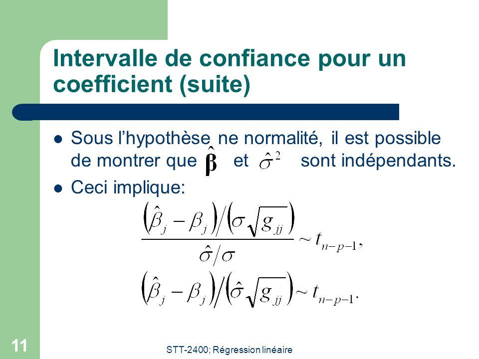 STT-2400; Régression linéaire 12 Intervalle de confiance pour un coefficient (suite et fin) Ainsi: Ainsi un intervalle de confiance pour est: