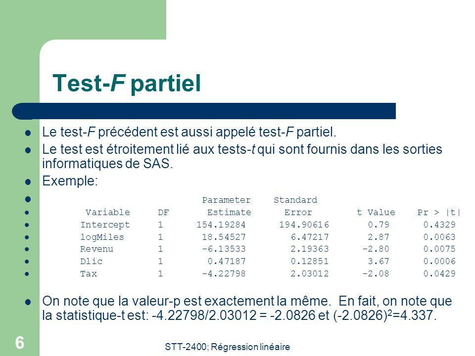 STT-2400; Régression linéaire 7 Équivalence du test-F partiel et du test-t En fait, le test-t et le test-F partiel sont équivalents dans ce cas-ci.