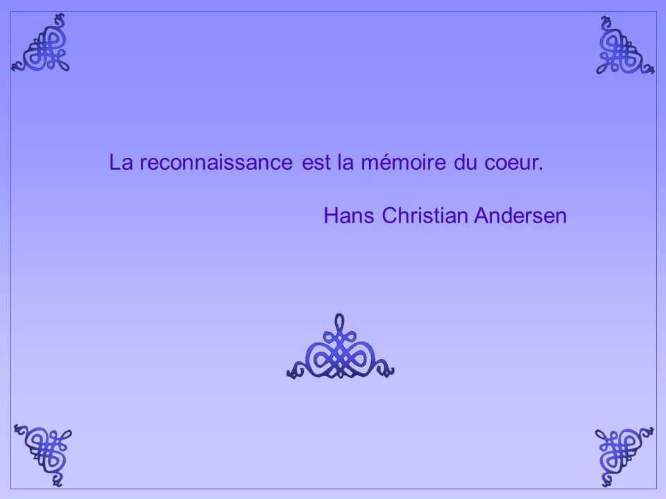 La reconnaissance est la mémoire du coeur. Hans Christian Andersen