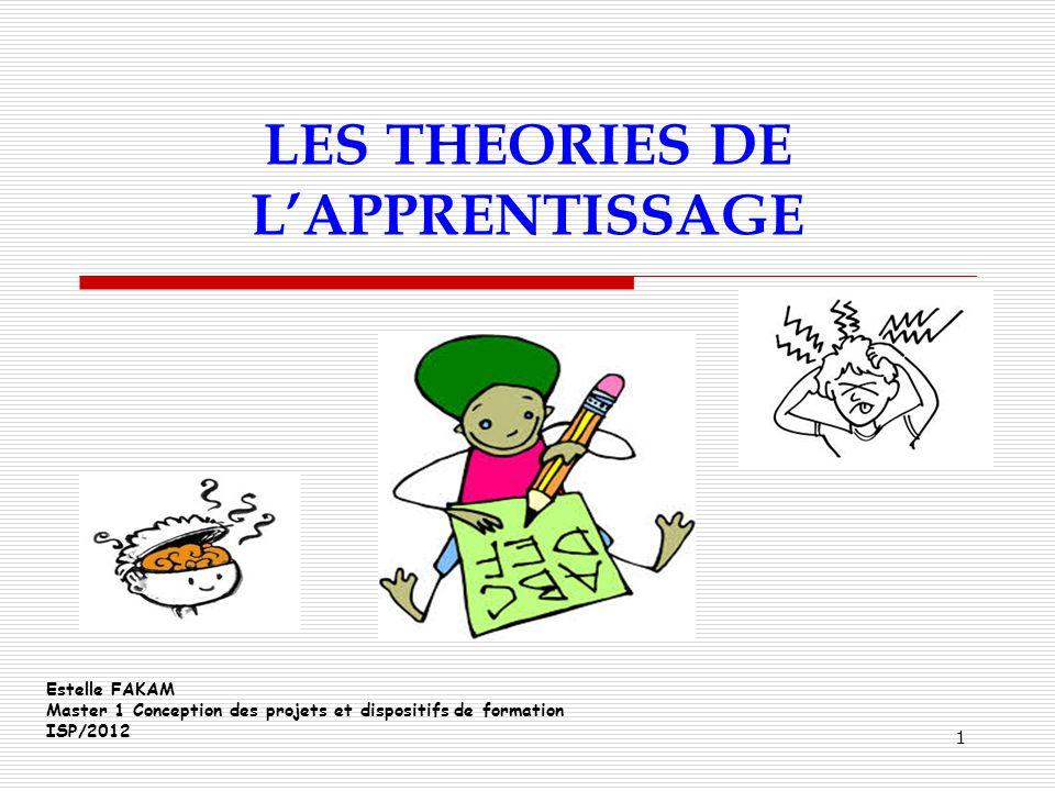 1 LES THEORIES DE LAPPRENTISSAGE Estelle FAKAM Master 1 Conception des projets et dispositifs de formation ISP/2012