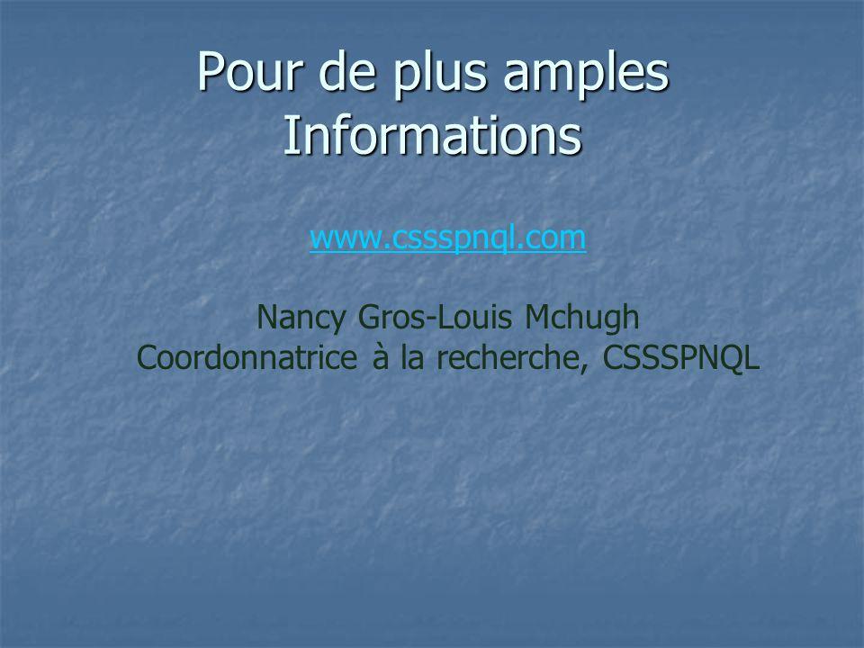 Pour de plus amples Informations www.cssspnql.com www.cssspnql.com Nancy Gros-Louis Mchugh Coordonnatrice à la recherche, CSSSPNQL
