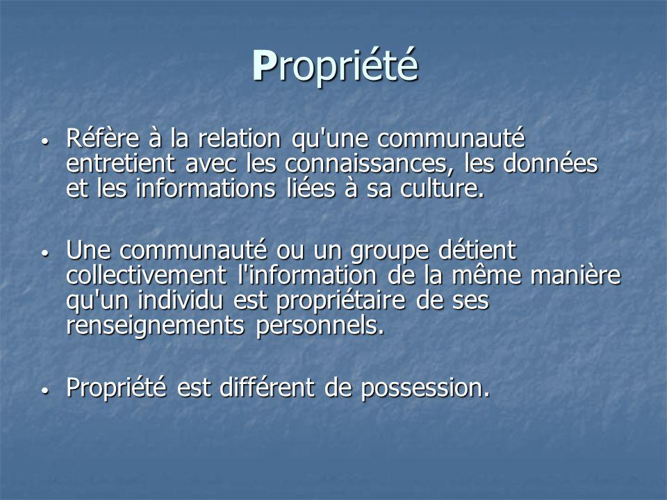Propriété Réfère à la relation qu'une communauté entretient avec les connaissances, les données et les informations liées à sa culture. Réfère à la re