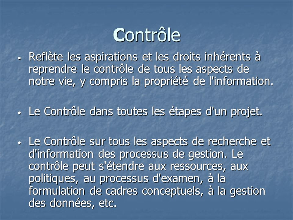 Contrôle Reflète les aspirations et les droits inhérents à reprendre le contrôle de tous les aspects de notre vie, y compris la propriété de l information.