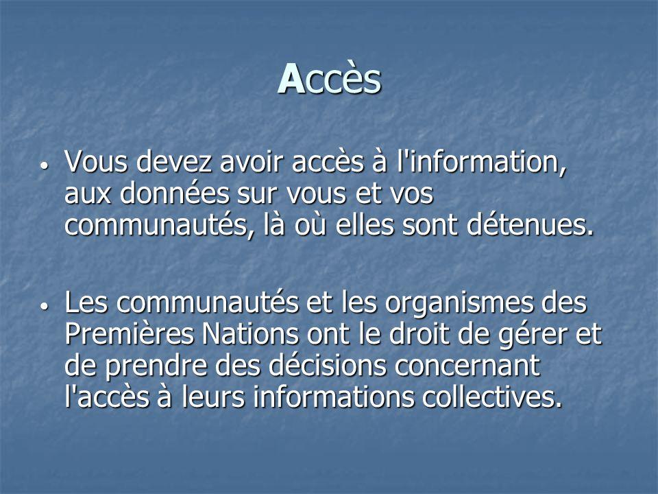 Accès Vous devez avoir accès à l'information, aux données sur vous et vos communautés, là où elles sont détenues. Vous devez avoir accès à l'informati