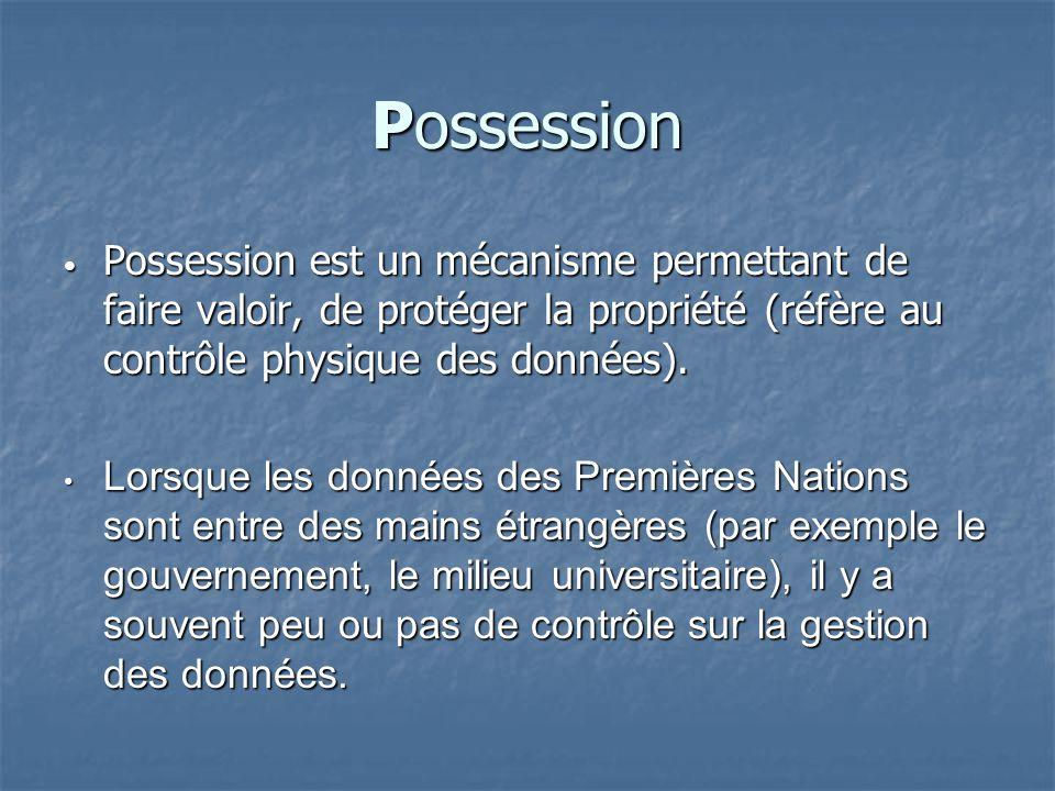 Possession Possession est un mécanisme permettant de faire valoir, de protéger la propriété (réfère au contrôle physique des données). Possession est