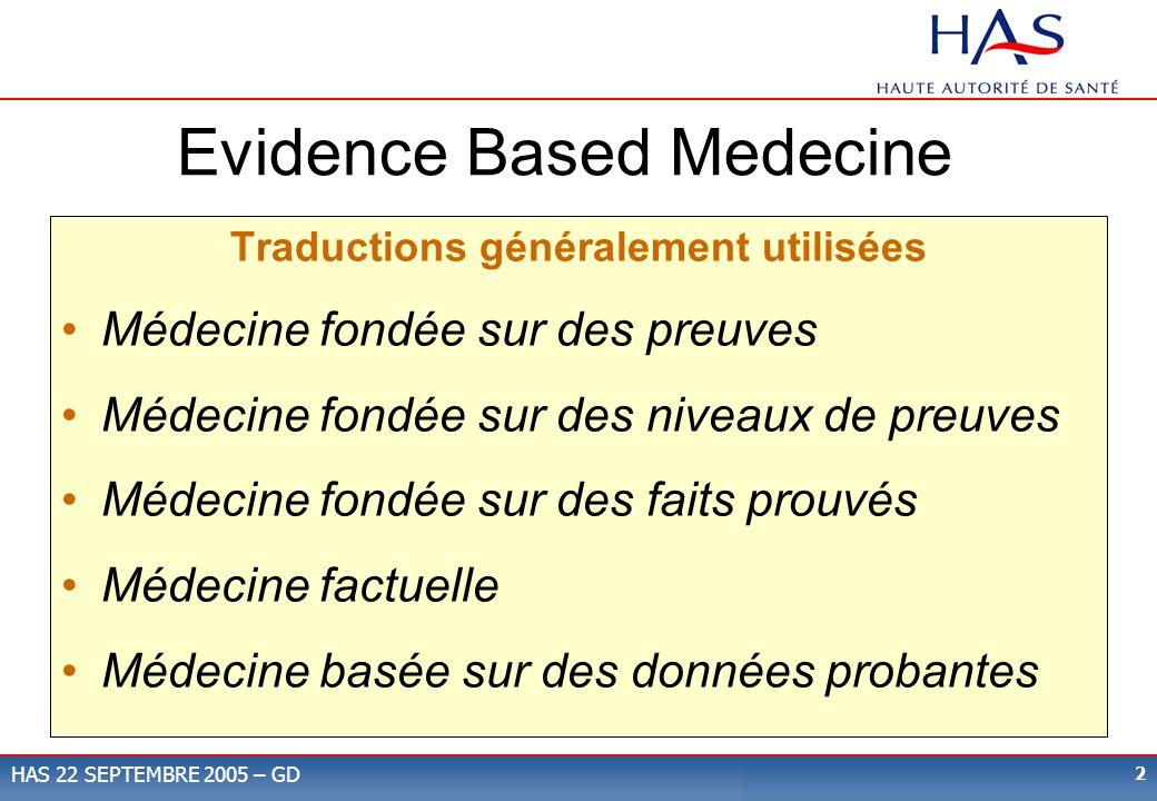 2 HAS 22 SEPTEMBRE 2005 – GD Evidence Based Medecine Traductions généralement utilisées Médecine fondée sur des preuves Médecine fondée sur des niveau