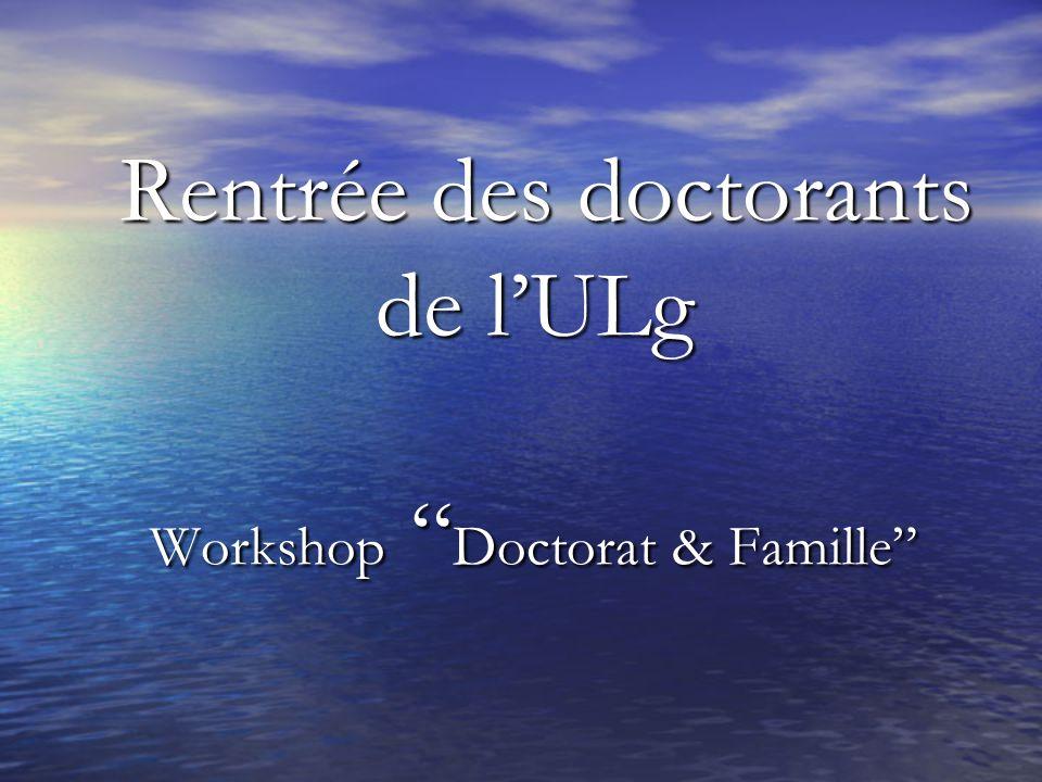 Rentrée des doctorants de lULg Workshop Doctorat & Famille Rentrée des doctorants de lULg Workshop Doctorat & Famille