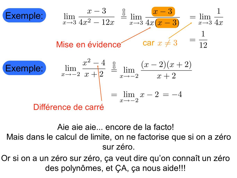 Exemple: Mise en évidence Différence de carré Aie aie aie... encore de la facto! Mais dans le calcul de limite, on ne factorise que si on a zéro sur z