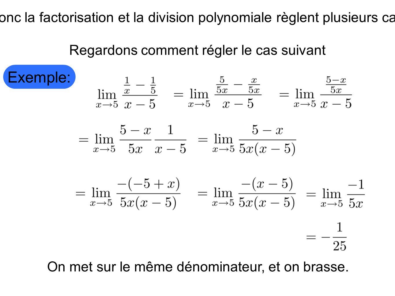 Exemple: Donc la factorisation et la division polynomiale règlent plusieurs cas. Regardons comment régler le cas suivant On met sur le même dénominate